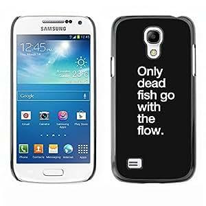 FlareStar Colour Printing Dead Fish Flow Motivational Quote Text cáscara Funda Case Caso de plástico para SAMSUNG Galaxy S4 mini (NOT FOR S4!!!) / i9190 / i9192
