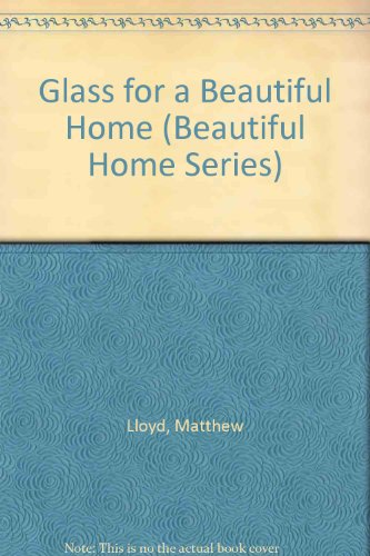 Glass for a Beautiful Home (Beautiful Home Series) by Brand: Barrons Educational Series Inc