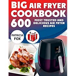 Big Air Fryer Cookbook: 600 Most Trusted and Delicious Air Fryer Recipes. Easy Directions. Nutritional information. (Free Gift Inside)