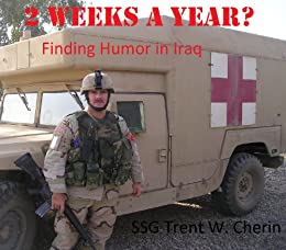 2 Weeks a Year? Finding Humor while deployed to Iraq by [Cherin, Trent]