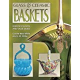 Glass & Ceramic Baskets: Identification and Value Guide
