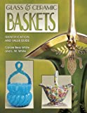 img - for Glass & Ceramic Baskets: Identification and Value Guide book / textbook / text book