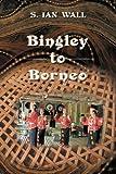 Bingley to Borneo, S. Ian Wall, 1426903111