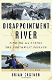 #3: Disappointment River: Finding and Losing the Northwest Passage