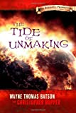 The Tide of Unmaking: the Berinfell Prophecies Series - Book Three, Wayne Batson and Christopher Hopper, 1479205788