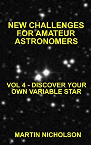 DISCOVER YOUR OWN VARIABLE STAR (NEW CHALLENGES FOR AMATEUR ASTRONOMERS Book 4)