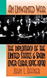 An Unwanted War: The Diplomacy of the United States and Spain Over Cuba, 1895-1898