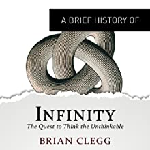 A Brief History of Infinity: The Quest to Think the Unthinkable: Brief Histories Audiobook by Brian Clegg Narrated by Gordon Griffin