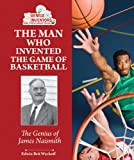 The Man Who Invented the Game of Basketball, Edwin Brit Wyckoff, 1464402124