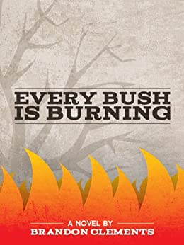 Every Bush Is Burning by [Clements, Brandon]