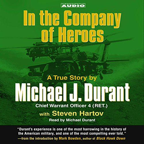 In the Company of Heroes: The True Story of Black Hawk Pilot Michael Durant and the Men Who Fought and Fell at Mogadishu