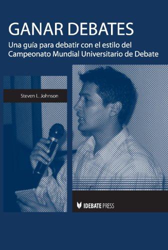 Ganar Debates: Una Guia Para Debatir Con el Estilo del Campeonato Mundial Universitario de Debate