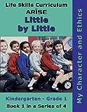 Life Skills Curriculum: ARISE Little by Little: K - Grade 1, Book 1, ARISE Foundation and Susan Benson, 1586141384