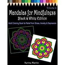 Mandalas for Mindfulness Black & White Edition Volume 4 Adult Coloring Book with Black and White Backgrounds: Adult Coloring Book for Relief from Stress, Anxiety, Depression