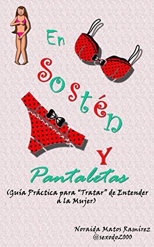 En Sostén y Pantaletas: Guía Práctica para tratar de entender a la Mujer (Spanish