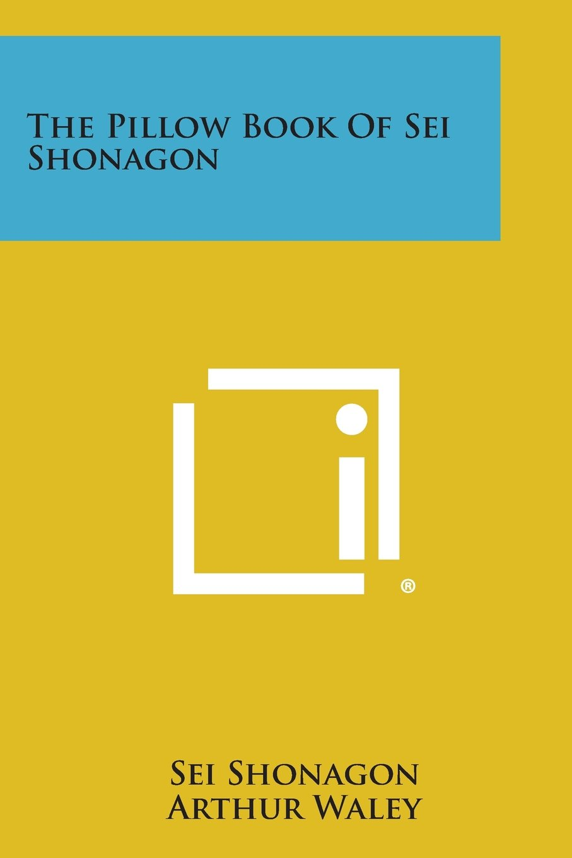 The Pillow Book of SEI Shonagon: Sei Shonagon, Arthur Waley: 9781494027407:  Amazon.com: Books