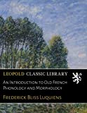 img - for An Introduction to Old French Phonology and Morphology (French Edition) book / textbook / text book