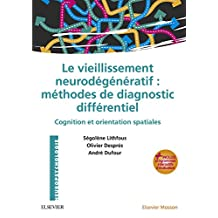 Le vieillissement neurodégénératif : méthodes de diagnostic différentiel: Cognition et orientation spatiales - avec programmes interactifs d'évaluation (French Edition)
