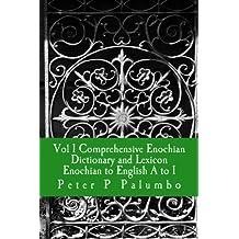 Vol 1 Comprehensive Enochian Dictionary and Lexicon Enochian to English A to I (English Edition)
