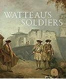 Watteau's Soldiers: Scenes of Military Life in Eighteenth-Century France