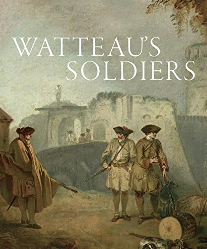 Watteau's Soldiers: Scenes of Military Life in Eighteenth-Century France Text fb2 book