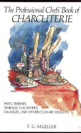 The Professional Chef's Book of Charcuterie: Pates, Terrines, Timbales, Galantines, Sausages, and Other Culinary Delights (Greenville Wine And Design)