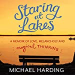 Staring at Lakes: A memoir of love, melancholy and magical thinking | Michael Harding