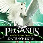Pegasus and the End of Olympus: Pegasus, Book 6 | Kate O'Hearn