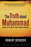Book cover from The Truth About Muhammad: Founder of the Worlds Most Intolerant Religion by Robert Spencer