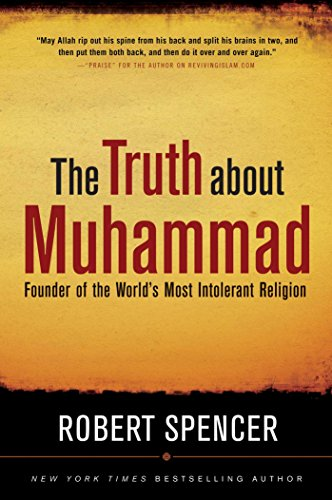 The Truth About Muhammad: Founder of the World's Most Intolerant Religion (The Story Of Mohammed The Prophet In English)