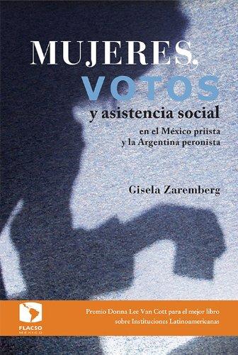 Mujeres, votos y asistencia social en México priista y la Argentina peronista (Spanish Edition)