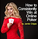 How to Consistently Win at Online Poker
