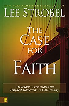 The Case for Faith: A Journalist Investigates the Toughest Objections to Christianity by [Strobel, Lee]