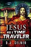 Jesus Was a Time Traveler, D. J. Gelner, 1939417007