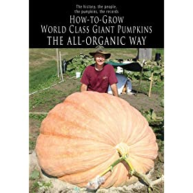 How-to-Grow World Class Giant Pumpkins The All-Organic Way