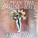 A Spy in the House of Love Hörbuch von Anais Nin Gesprochen von: Marcyanne Hannemann