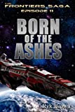 Ep.#11 - Born of the Ashes (The Frontiers Saga)
