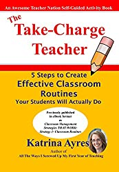 The Take-Charge Teacher: 5 Steps to Create Effective Classroom Routines Your Students Will Actually Do