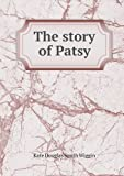 The Story of Patsy, Wiggin Kate Douglas Smith, 5518644205