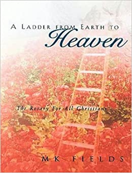 Book A Ladder from Earth to Heaven: The Rosary for all Christians by M.K. Fields (2004-02-25)