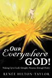 Our Everywhere God!, Rene'e Hilton-Taylor, 1462401082