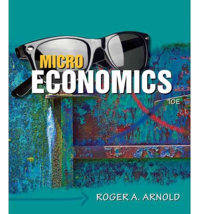 By Roger A. Arnold Microeconomics (Book Only) (10th Edition)