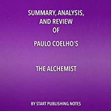 Summary, Analysis, and Review of Paulo Coelho's The Alchemist Audiobook by  Start Publishing Notes Narrated by Michael Gilboe