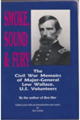 Smoke, Sound and Fury: The Civil War Memoirs of Major-General Lew Wallace, U.S. Volunteers Paperback