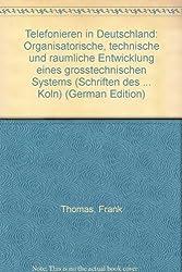 Telefonieren in Deutschland: Organisatorische, technische und raumliche Entwicklung eines grosstechnischen Systems (Schriften des Max-Planck-Instituts fur Gesellschaftsforschung, Koln)