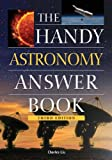 The Handy Astronomy Answer Book (The Handy Answer Book Series)