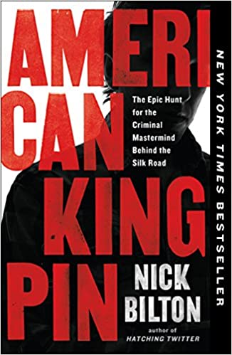 American Kingpin: The Epic Hunt For The Criminal Mastermind Behind The Silk Road by Nick Bilton