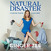Natural Disaster: I Cover Them. I am One. Audiobook by Ginger Zee Narrated by Ginger Zee