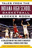 img - for Tales from the Indiana High School Basketball Locker Room: A Collection of the State's Greatest Basketball Stories Ever Told (Tales from the Team) book / textbook / text book