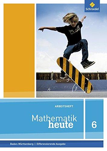 Mathematik heute - Ausgabe 2016 für Baden-Württemberg: Arbeitsheft 6